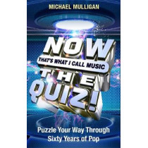 NOW That's What I Call A Quiz: Puzzle Your Way Through Sixty Years of Pop by Michael Mulligan, 9781409179924