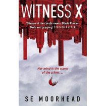 Witness X: A futuristic crime thriller guaranteed to keep you up all night by SE Moorhead, 9781409180333