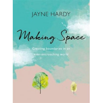 Making Space: Creating boundaries in an ever-encroaching world by Jayne Hardy, 9781409183457