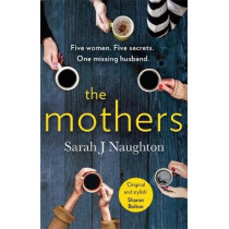 The Mothers: Five women. Five secrets. One missing husband. by Sarah J. Naughton, 9781409184607