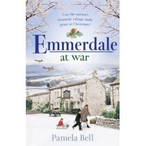 Emmerdale at War: a gorgeous wintery read for cosy nights (Emmerdale, Book 3) by Pamela Bell, 9781409185062