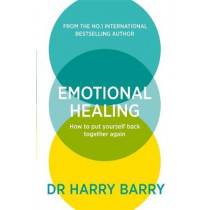 Emotional Healing: How To Put Yourself Back Together Again by Harry Barry, 9781409188582