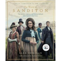 The World of Sanditon: The Official Companion to the ITV Series by Sara Sheridan, 9781409192893