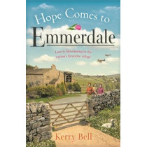 Hope Comes to Emmerdale: the must-read Mother's Day gift for 2020 (Emmerdale, Book 4) by Kerry Bell, 9781409195849