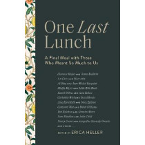 One Last Lunch: A Final Meal with Those Who Meant So Much to Us by Erica Heller, 9781419735325