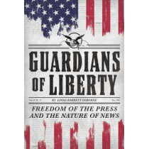 Guardians of Liberty: Freedom of the Press and the Nature of News by Linda Barrett Osborne, 9781419736896