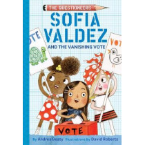 Sofia Valdez and the Vanishing Vote (The Questioneers) by Beaty, Andrea, 9781419743504