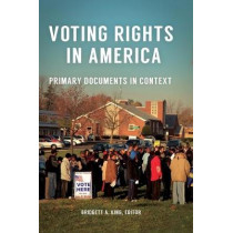 Voting Rights in America: Primary Documents in Context by Bridgett A. King, 9781440871542