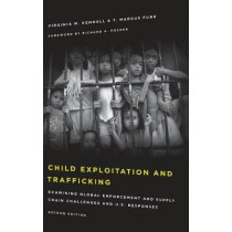 Child Exploitation and Trafficking: Examining Global Enforcement and Supply Chain Challenges and U.S. Responses by Virginia M. Kendall, 9781442264786