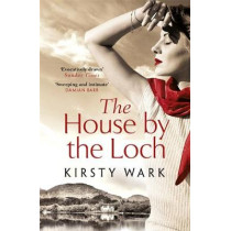 The House by the Loch: 'a deeply satisfying work of pure imagination' - Damian Barr by Kirsty Wark, 9781444777666