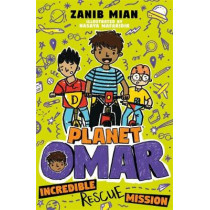 Planet Omar: Incredible Rescue Mission by Zanib Mian, 9781444951295