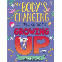 My Body's Changing: A Girl's Guide to Growing Up by Anita Ganeri, 9781445163949