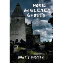 More Anglesey Ghosts by Bunty Austin, 9781445603322