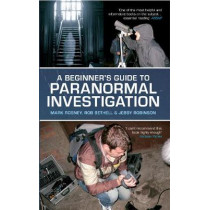 A Beginner's Guide to Paranormal Investigation by Mark Rosney, 9781445608983