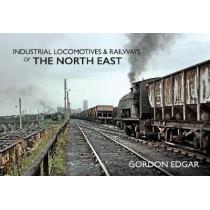 Industrial Locomotives & Railways of The North East by Gordon Edgar, 9781445649405