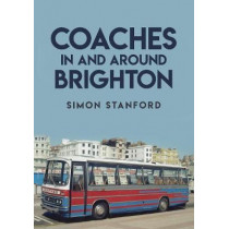 Coaches In and Around Brighton by Simon Stanford, 9781445685410