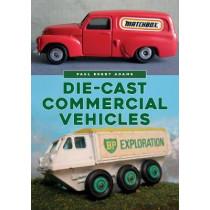 Die-cast Commercial Vehicles by Paul Brent Adams, 9781445688749