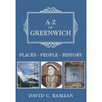 A-Z of Greenwich: Places-People-History by David C. Ramzan, 9781445689074