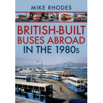 British-Built Buses Abroad in the 1980s by Mike Rhodes, 9781445690209