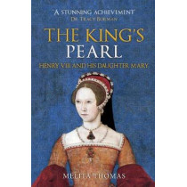 The King's Pearl: Henry VIII and His Daughter Mary by Melita Thomas, 9781445690803