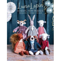Luna Lapin: Making New Friends: Sewing patterns from Luna's little world by Sarah Peel, 9781446308240