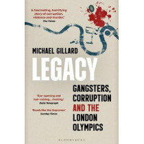 Legacy: Gangsters, Corruption and the London Olympics by Michael Gillard, 9781448217434