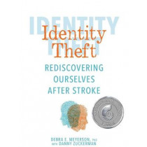 Identity Theft: Rediscovering Ourselves After Stroke by Debra E. Meyerson, 9781449496319