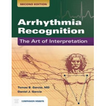 Arrhythmia Recognition: The Art Of Interpretation by Tomas B. Garcia, 9781449642334