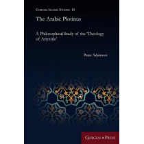 The Arabic Plotinus: A Philosophical Study of the 'Theology of Aristotle' by Peter Adamson, 9781463207182