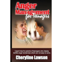 Anger Management for Teenagers: Urgent help for parents of teenagers who display uncontrollable anger that has been difficult to resolve by Cheryline P Lawson, 9781466378582