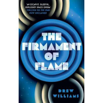 The Firmament of Flame by Drew Williams, 9781471171192