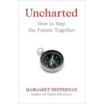 Uncharted: How to Map the Future by Margaret Heffernan, 9781471179785