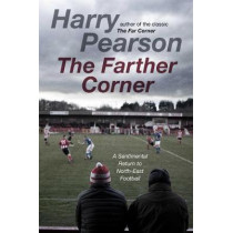 The Farther Corner: A Sentimental Return to North-East Football by Harry Pearson, 9781471180897
