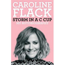 Storm in a C Cup: My Autobiography by Caroline Flack, 9781471195761