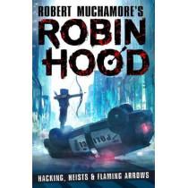 Robin Hood: Hacking, Heists & Flaming Arrows by Robert Muchamore, 9781471408618