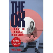 The Ox: The Last of the Great Rock Stars: The Authorised Biography of The Who's John Entwistle by Paul Rees, 9781472129383