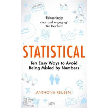 Statistical: Ten Easy Ways to Avoid Being Misled By Numbers by Anthony Reuben, 9781472130266