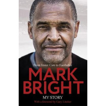 My Story: From Foster Care to Footballer by Mark Bright, 9781472130792