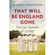 That Will Be England Gone: The Last Summer of County Cricket by Michael Henderson, 9781472132888