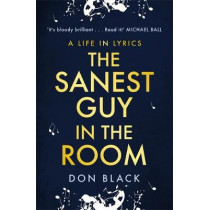 The Sanest Guy in the Room: A Memoir by Don Black, 9781472132932