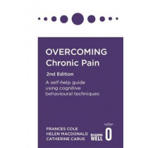 Overcoming Chronic Pain 2nd Edition: A self-help guide using cognitive behavioural techniques by Frances Cole, 9781472142634