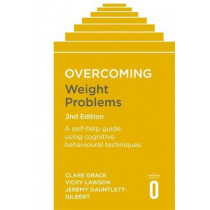 Overcoming Weight Problems 2nd Edition: A self-help guide using cognitive behavioural techniques by Clare Grace, 9781472142887
