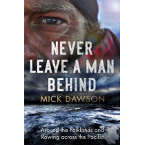 Never Leave a Man Behind: Around the Falklands and Rowing across the Pacific by Mick Dawson, 9781472144027