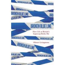 Broken Blue Line: How Life as Britain's Supercop Broke Me by Alistair Livingstone, 9781472144768