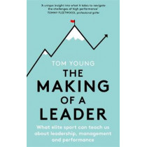The Making of a Leader: What Elite Sport Can Teach Us About Leadership, Management and Performance by Tom Young, 9781472145079