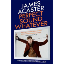 Perfect Sound Whatever: THE SUNDAY TIMES BESTSELLER by James Acaster, 9781472260314