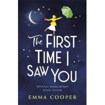 The First Time I Saw You: the most heartwarming and emotional love story of the year by Emma Cooper, 9781472265029