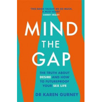 Mind The Gap: The truth about desire and how to futureproof your sex life by Dr Karen Gurney, 9781472267139
