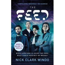 The Feed: A chilling, dystopian page-turner with a twist that will make your head explode by Nick Clark Windo, 9781472267146