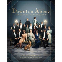 Downton Abbey: The Official Film Companion by Emma Marriott, 9781472267320